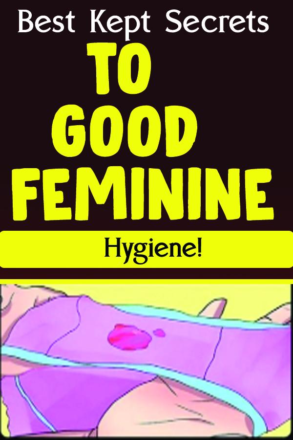 Best Kept Secrets to Good Feminine Hygiene!