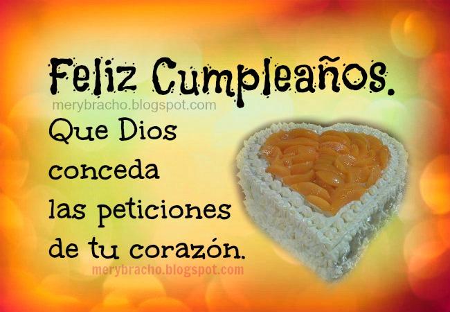 Feliz Cumpleaños. Dios te bendiga con tus deseos. Imágenes cristianas de felicitaciones en cumpleaños hombre o mujer, amigo, hermana, hijo, hija, tarjeta cristiana, postal con mensaje cristiano de Mery Bracho.