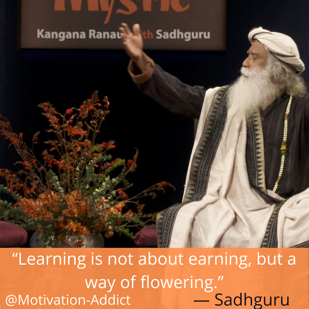 """LEARNING IS NOT ABOUT EARNING, BUT A WAY OF FLOWING."" - SADHGURU QUOTE, JAGGI VASUDEV"