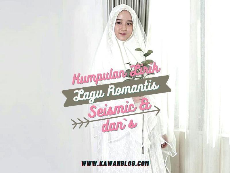 Kumpulan Lirik Lagu Nasyid Romantis Dans (Dani Setiawan) Eks Seismic