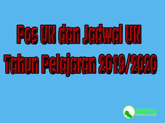 Kisi-kisi UN, Jadwal UN dan POS Penyelnggaraan UN Tahun Pelajaran 2019/2020