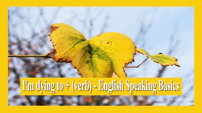 I'm dying to + (verb) - English Speaking Basics