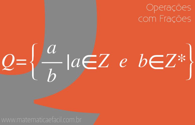 Conjunto dos Números Racionais – Operações com Frações