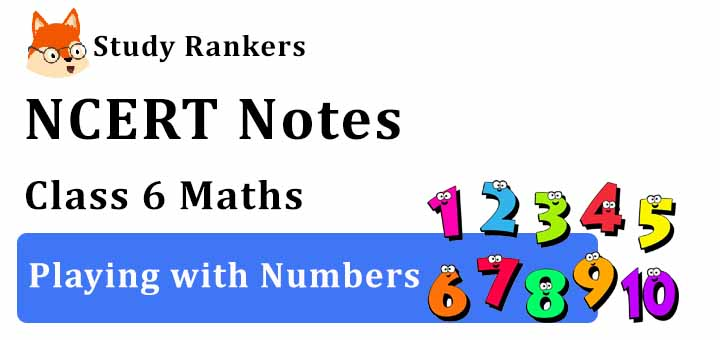 Chapter 3 Playing with Numbers Class 6 Notes Maths