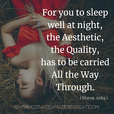 "30 Aesthetic Quotes And Beautiful Sayings With Deep Meaning: ""For you to sleep well at night, the aesthetic, the quality, has to be carried all the way through."" - Steve Jobs"