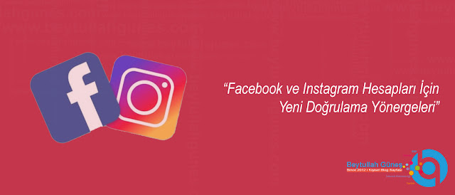 Facebook ve Instagram Hesapları İçin Yeni Doğrulama Yönergeleri