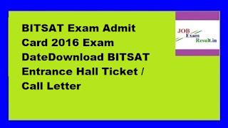 BITSAT Exam Admit Card 2016 Exam DateDownload BITSAT Entrance Hall