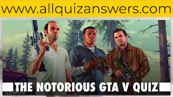 the notorious gta v quiz answers 100% score be quizzed