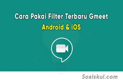 Cara Menggunakan Fitur Filter Terbaru Google Meet di HP Android & iOS