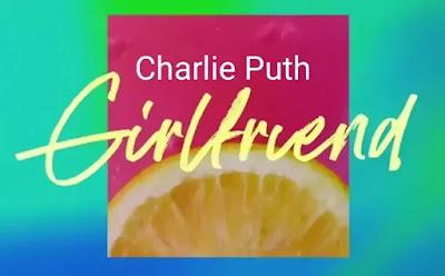 Girlfriend Lyrics - Charlie Puth