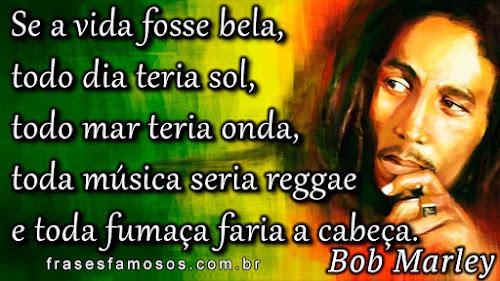 Se A Vida Fosse Bela Todo Dia Teria Sol Bob Marley Frases Famosas