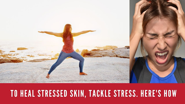 To heal stressed skin, tackle stress. Here's how