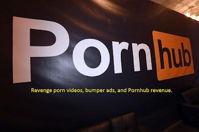 Revenge porn videos, bumper ads, and ornhub revenue.
