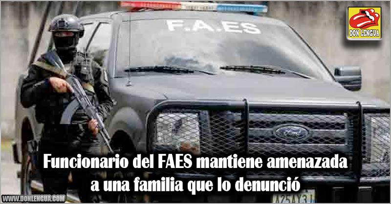 Funcionario del FAES mantiene amenazada a una familia que lo denunció