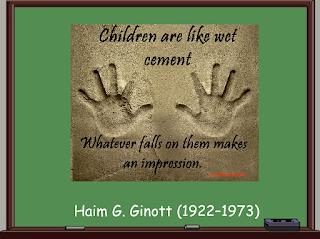 Los niños son como cemento fresco, cualquier cosa que caiga sobre ellos deja una huella  - Haim G. Ginott