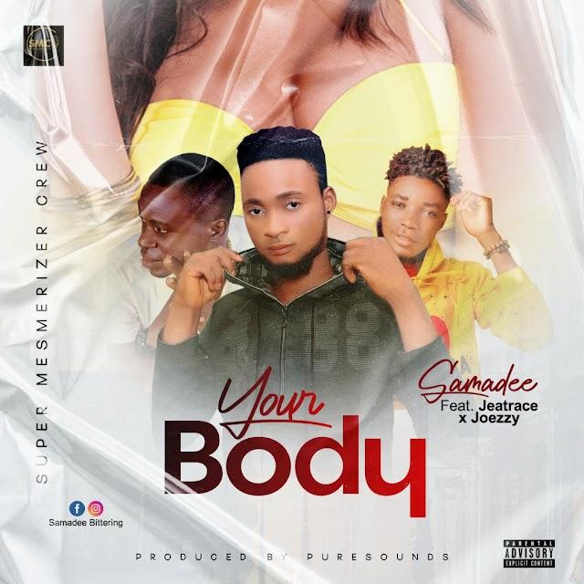 MUSIC : Samadee ft Jeatrace  x Joezzy  Your Body