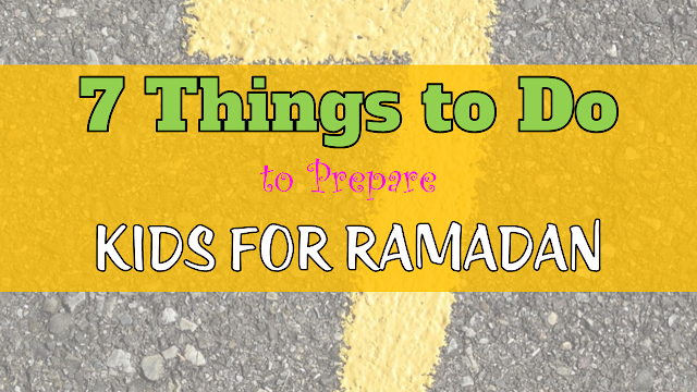 7 Things to To Do to Prepare Kids for Ramadan