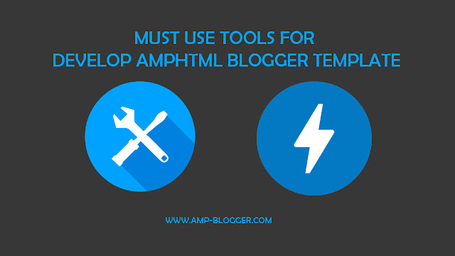 5 Web and Tools Should Use to Develop AMP HTML Blogger