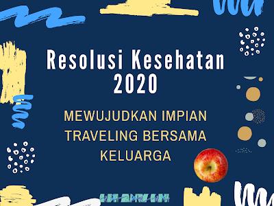 Resolusi Kesehatan Keluarga demi Impian Traveling Tahun 2020