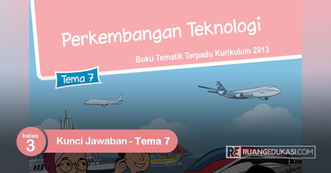 Kunci Jawaban Buku Tematik Kelas 3 Tema 7 Perkembangan Teknologi Ruang Edukasi