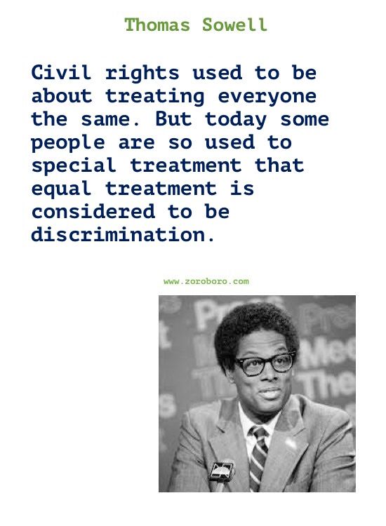 Thomas Sowell Quotes. Thomas Sowell on Economics, Democracy, Income, Life, Government & Freedom. Thomas Sowell Books Quotes