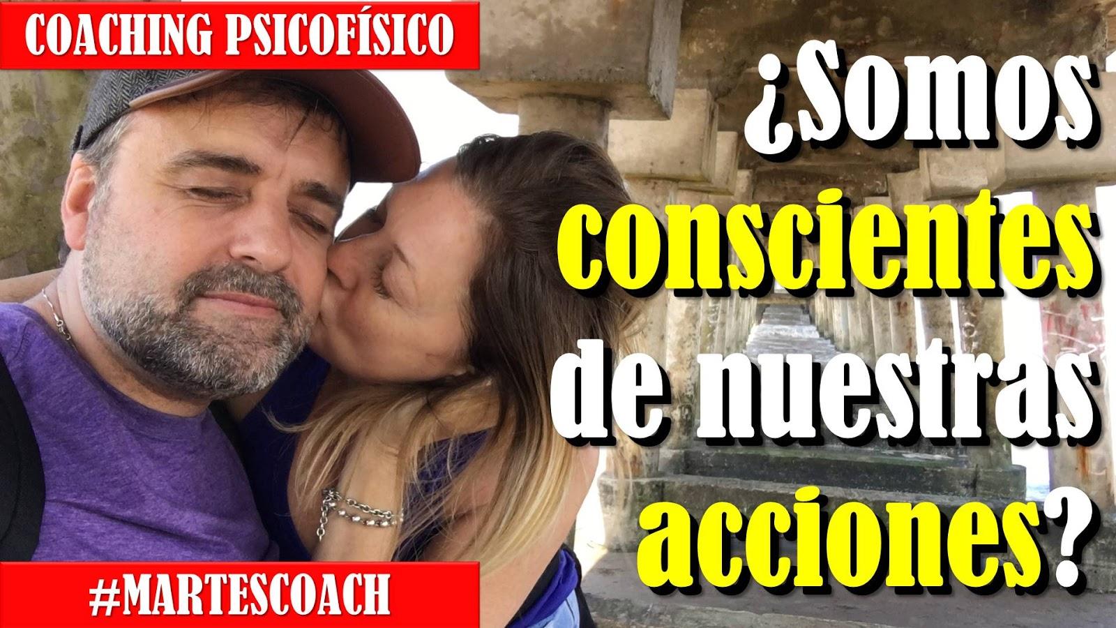 ¿Somos conscientes de nuestras acciones? #MartesCoach