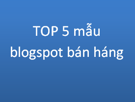 Top 5 mẫu giao diện blogspot bán hàng đẹp chuẩn SEO 2020