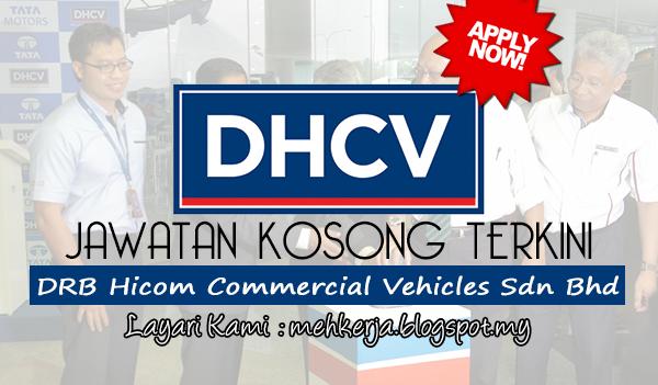 Jawatan Kosong Terkini 2017 di DRB Hicom Commercial Vehicles Sdn Bhd mehkerja