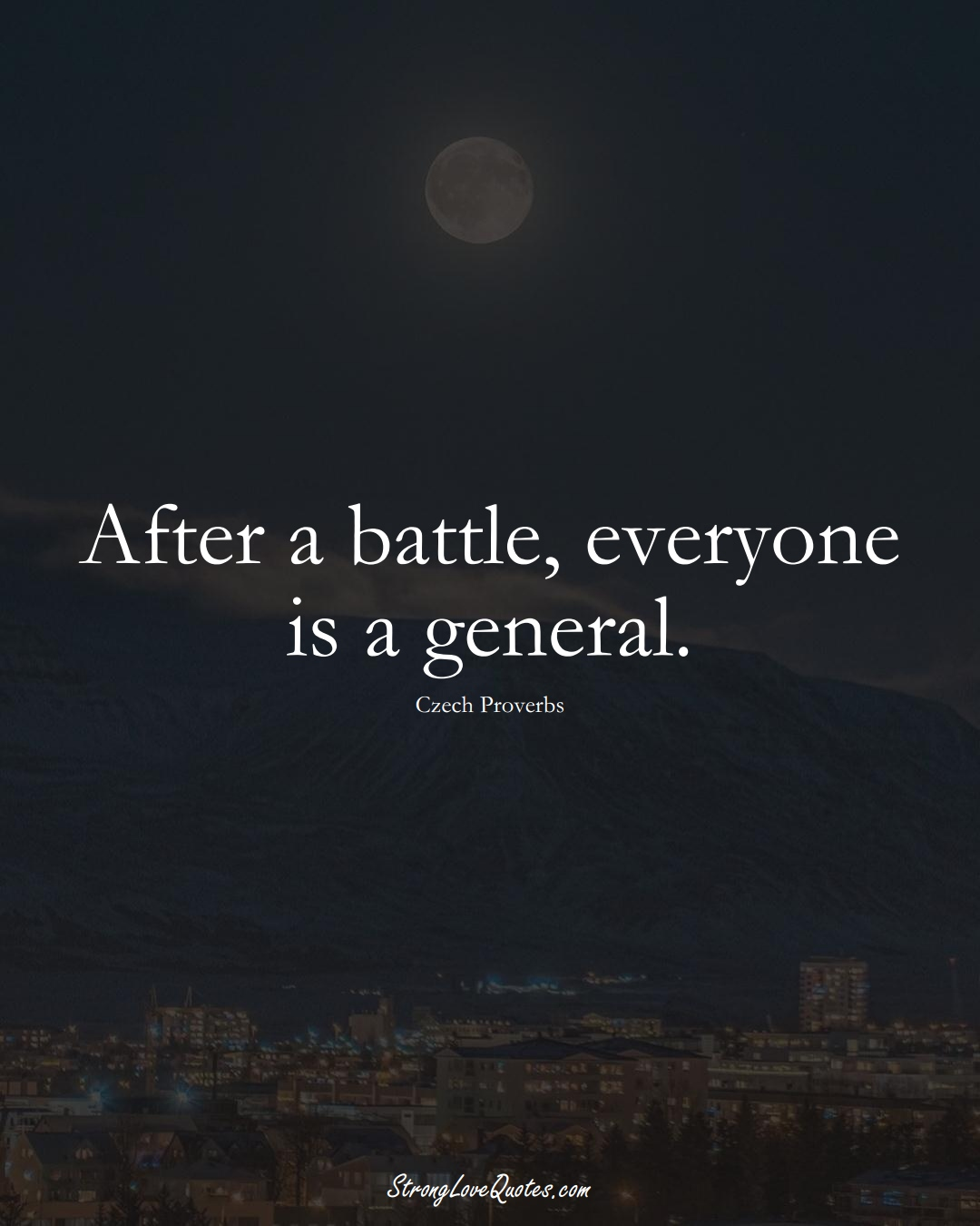 After a battle, everyone is a general. (Czech Sayings);  #EuropeanSayings