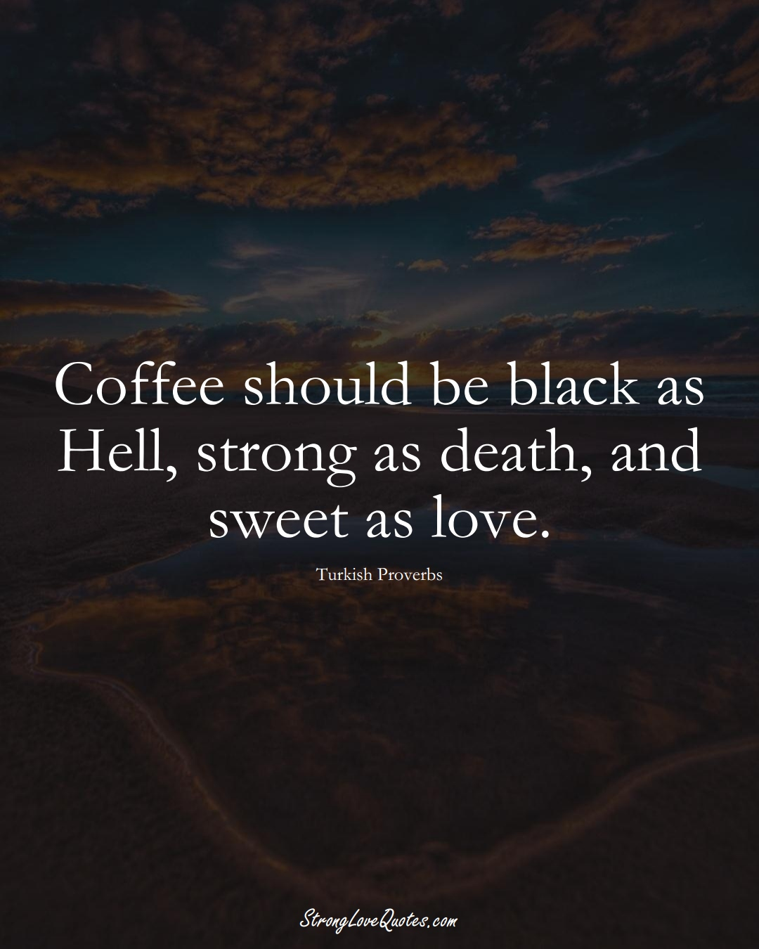 Coffee should be black as Hell, strong as death, and sweet as love. (Turkish Sayings);  #MiddleEasternSayings