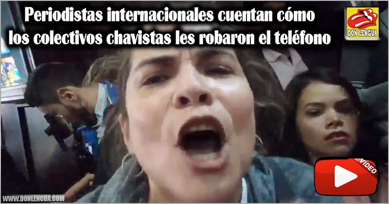 Periodistas internacionales cuentan cómo los colectivos chavistas les robaron el teléfono