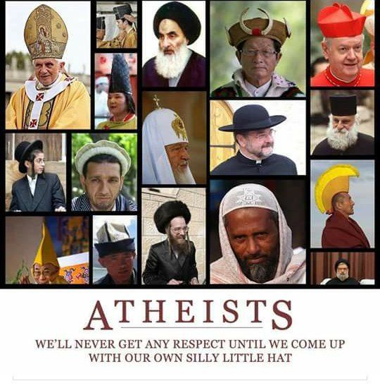 Photos of various religious practitioners and their hats. Caption - Atheists will never get any respect until we come up with our own silly hat. What SHOULD  take home message be? The best Christian vs Atheist debate ever! marchmatron.com