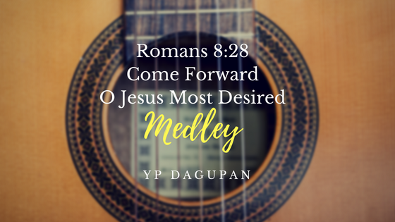 Romans 8:28, Come Forward, O Jesus Most Desired (Medley) - YP Dagupan