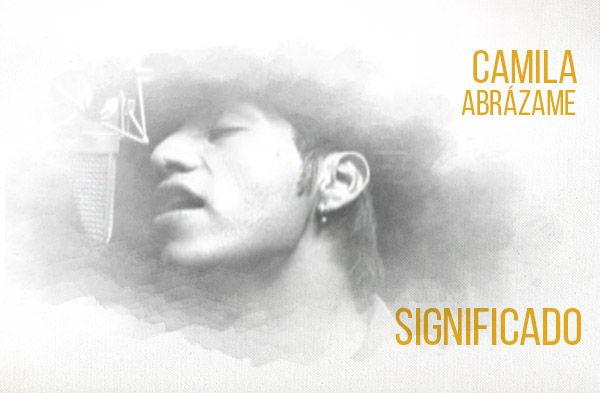 Abrázame significado de la canción Camila.
