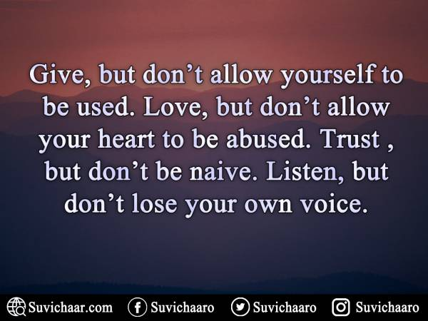 Give, But Don't Allow Yourself To Be Used. Love, But Don't Allow Your Heart To Be Abused. Trust , But Don't Be Naive. Listen, But Don't Lose Your Own Voice..jpg