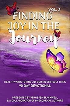 FINDING JOY IN THE JOURNEY VOL 2: HEALTHY WAYS TO FIND JOY DURING DIFFICULT TIMES 90 DAY DEVOTIONAL by VERNESSA BLACKWELL et. al.