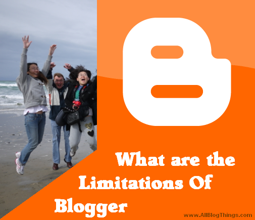 What are the Limitations Of Blogger