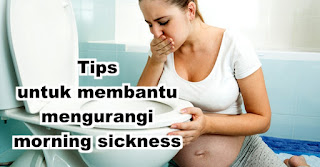 Tips untuk membantu mengurangi morning sickness