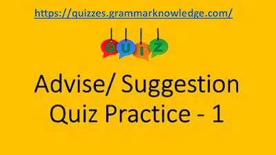 Advise/ Suggestion Quiz Practice - 1
