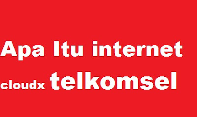 Cloudx adalah Solusi untuk Pelanggan Telkomsel yang membutuhkan layanan Office Communicat Apa Itu internet cloudx telkomsel adalah