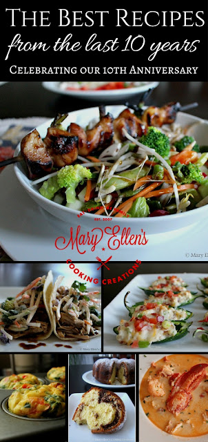 Food Blog Mary Ellen's Cooking Creations celebrates 10 years with their best recipes. Chicken, salads, pork, beef, lobster, quick and easy weeknight meals, romantic meals, meals for entertaining, soups, appetizers and party food.