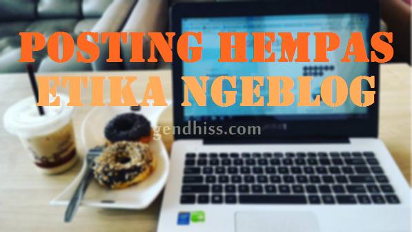 Posting Hempas, Etika Ngeblog
