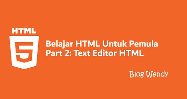 Belajar HTML Untuk Pemula Part 2: Text Editor HTML