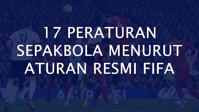 17 Peraturan Sepakbola Menurut Aturan Resmi FIFA