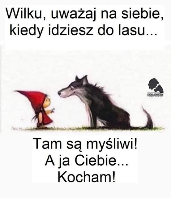 wilku uważaj na siebie jak idziesz do lasu