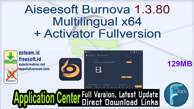 Aiseesoft Burnova 1.3.80 Multilingual x64 + Activator Fullversion