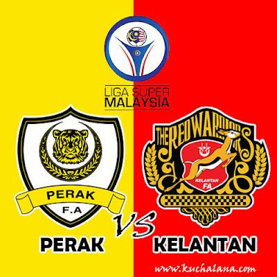 Preview Liga Super 2016 : Perak vs Kelantan