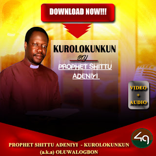 Download | Prophet Shittu Adeniyi (aka) Oluwalogbon - Kurolokunkun | Video + Audio