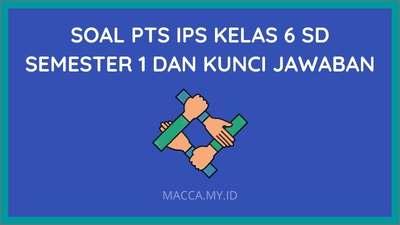 Soal PTS IPS Kelas 6 SD Semester 1 dan Kunci Jawaban