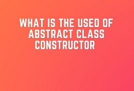 Advantage of Abstract class constructor